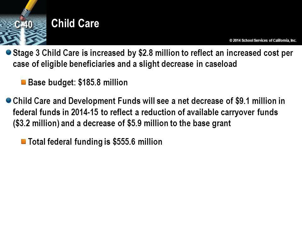 Child Care C-40. © 2014 School Services of California, Inc.