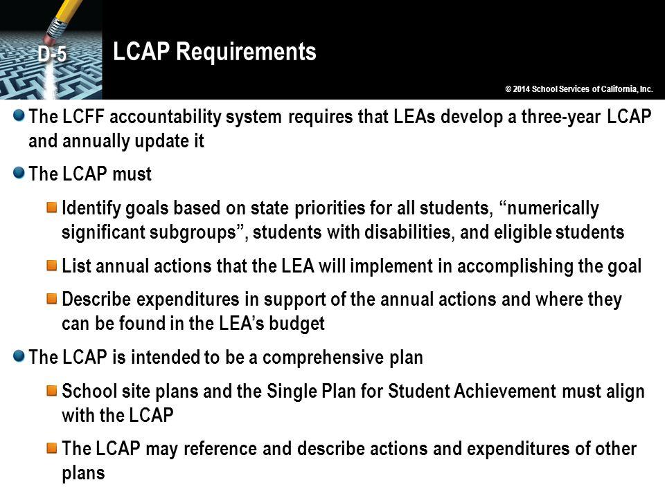 LCAP Requirements D-5. © 2014 School Services of California, Inc.