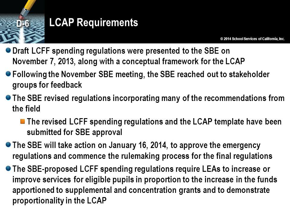 LCAP Requirements D-6. © 2014 School Services of California, Inc.