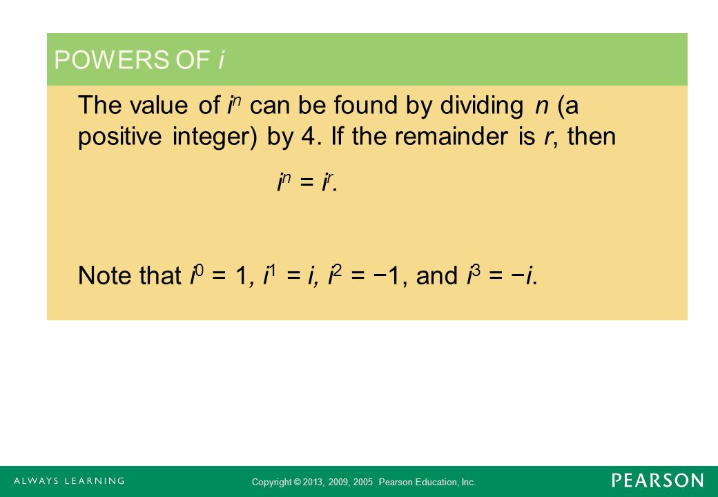 POWERS OF i The value of in can be found by dividing n (a positive integer) by 4. If the remainder is r, then.