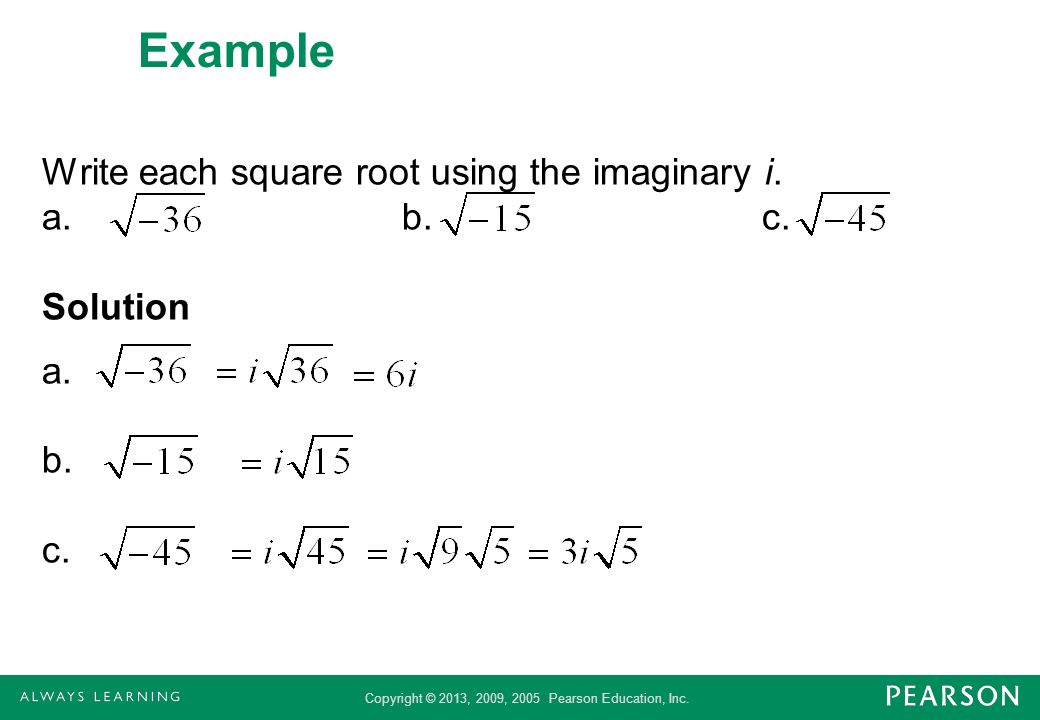 Example Write each square root using the imaginary i. a. b. c. Solution a. b. c.