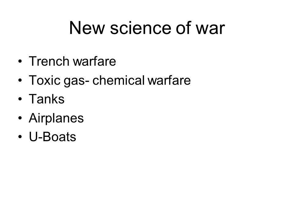 New science of war Trench warfare Toxic gas- chemical warfare Tanks