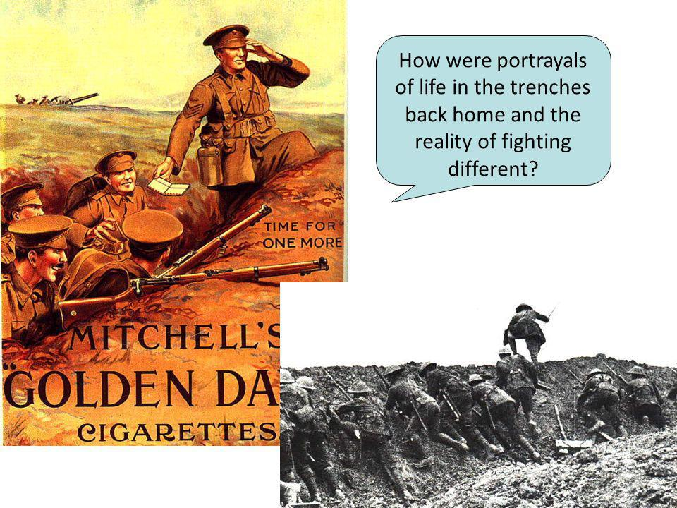 How were portrayals of life in the trenches back home and the reality of fighting different
