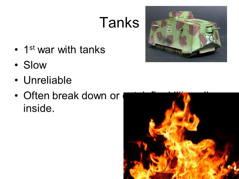 Tanks 1st war with tanks Slow Unreliable