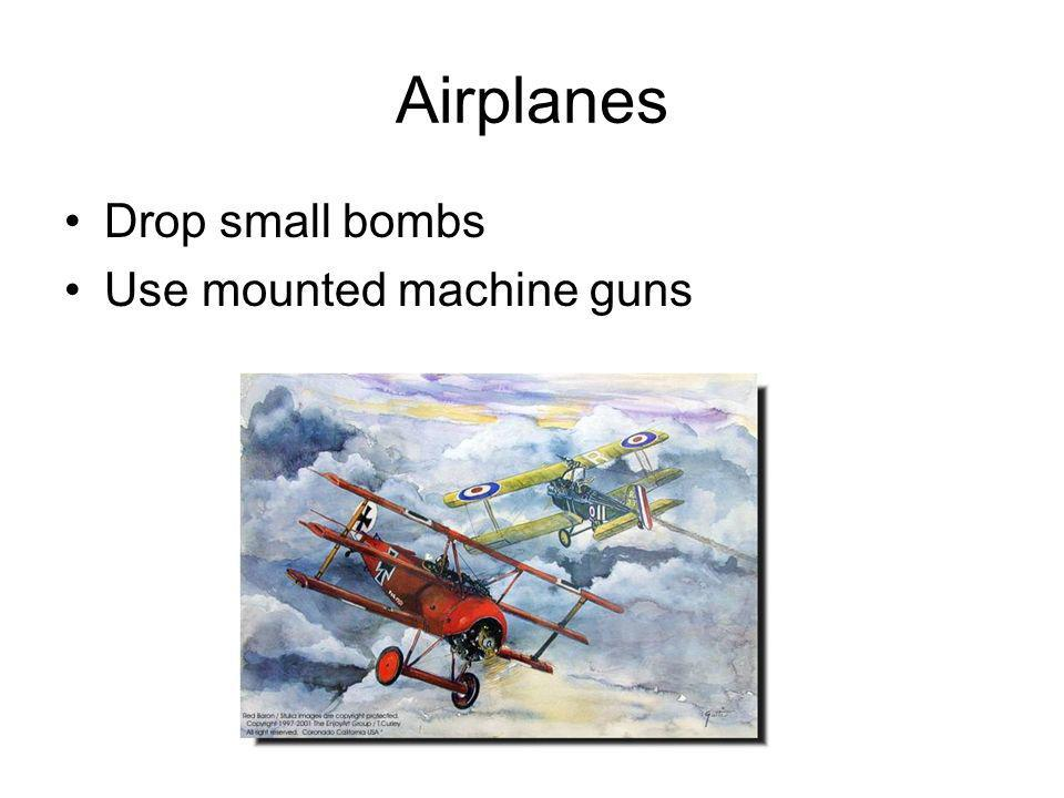 Airplanes Drop small bombs Use mounted machine guns 28