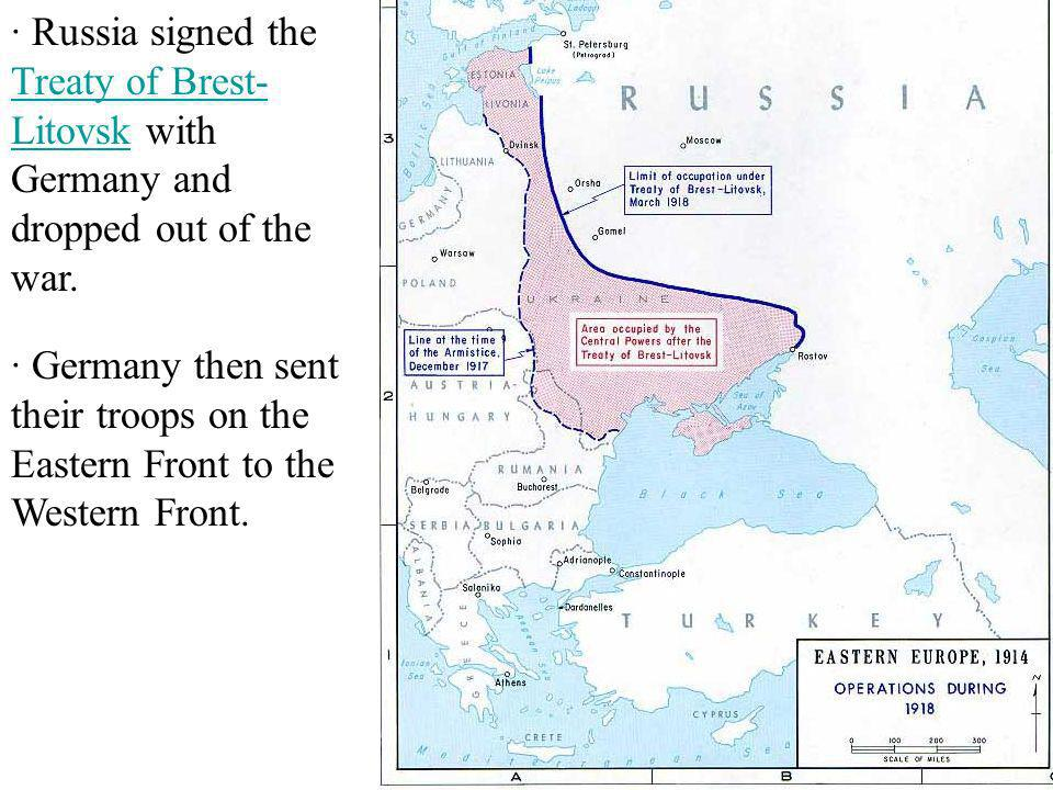· Russia signed the Treaty of Brest-Litovsk with Germany and dropped out of the war.