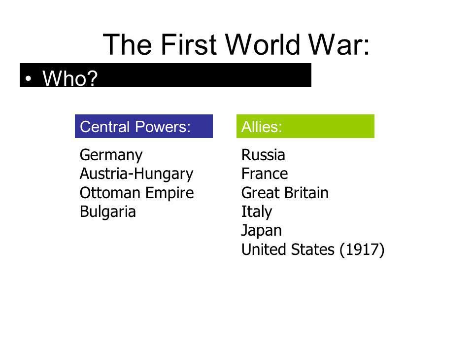 The First World War: Who Central Powers: Allies: Germany