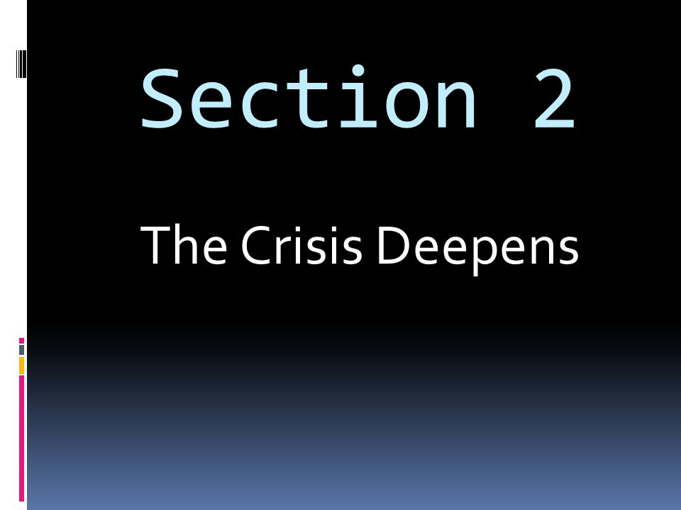 Section 2 The Crisis Deepens