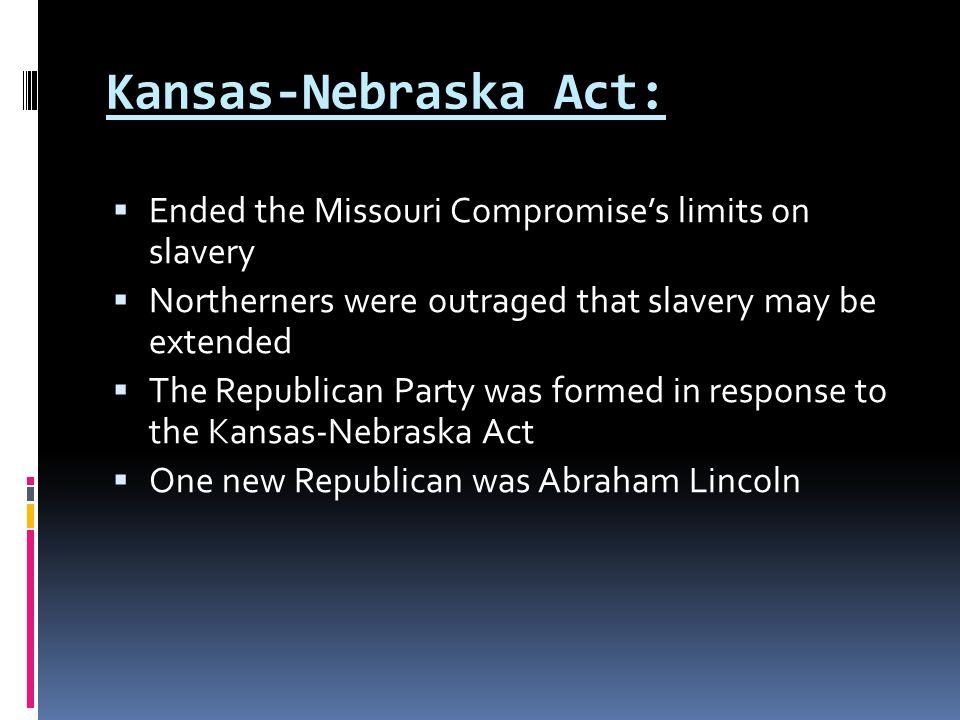 Kansas-Nebraska Act: Ended the Missouri Compromise's limits on slavery