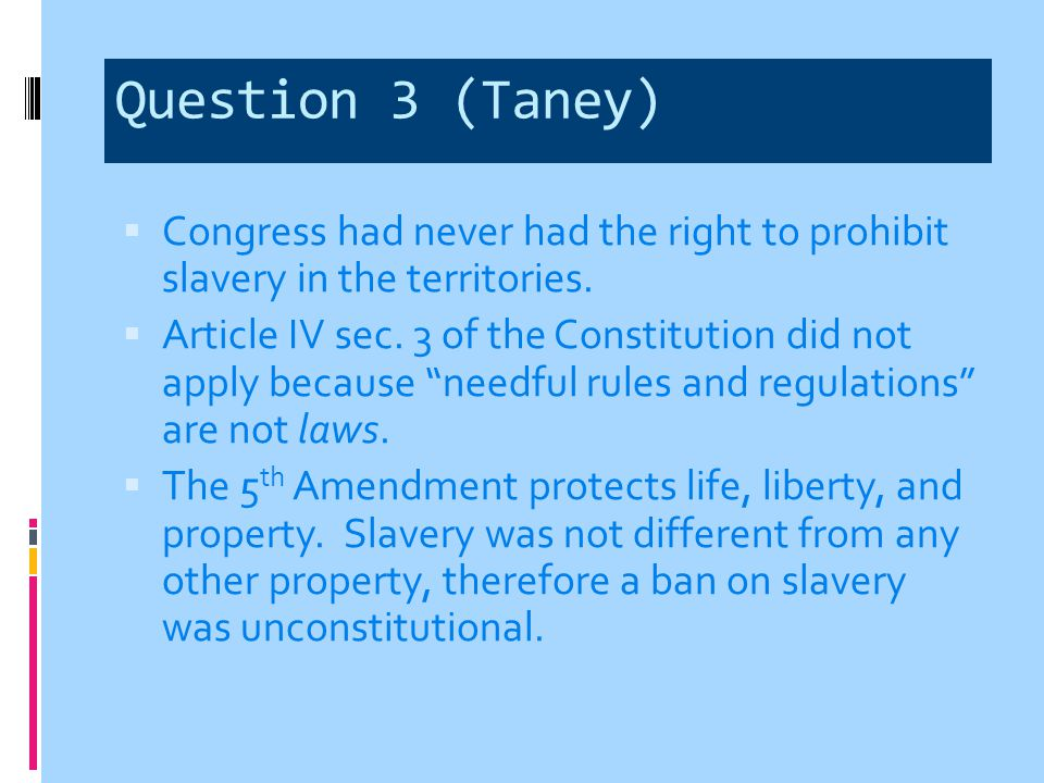Question 3 (Taney) Congress had never had the right to prohibit slavery in the territories.