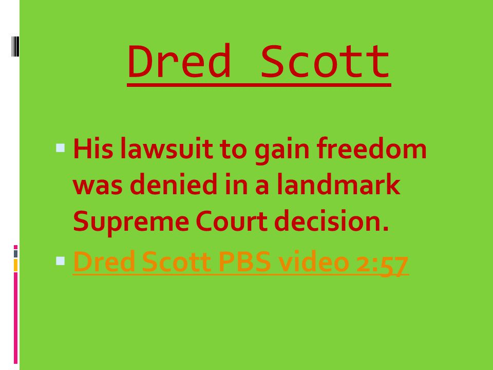 Dred Scott His lawsuit to gain freedom was denied in a landmark Supreme Court decision.