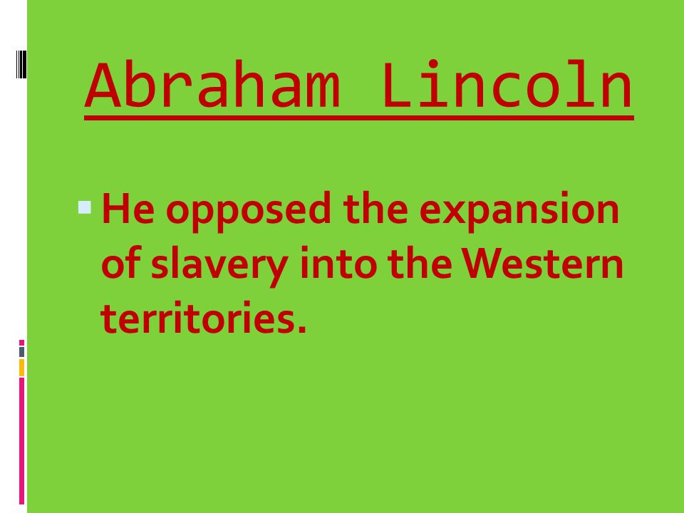 Abraham Lincoln He opposed the expansion of slavery into the Western territories.