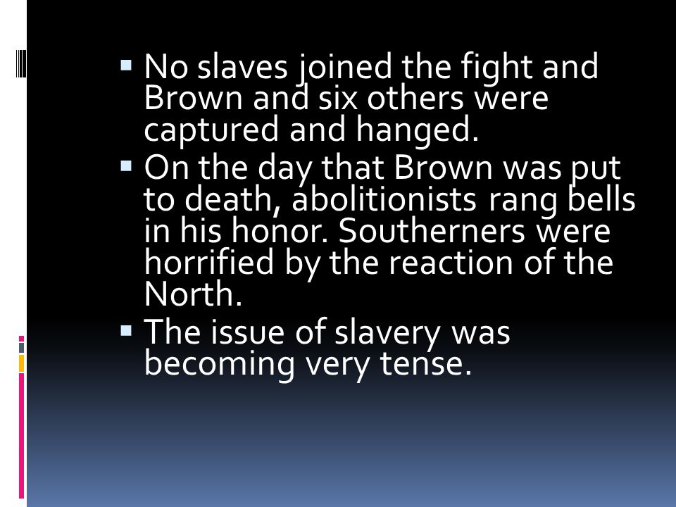 No slaves joined the fight and Brown and six others were captured and hanged.