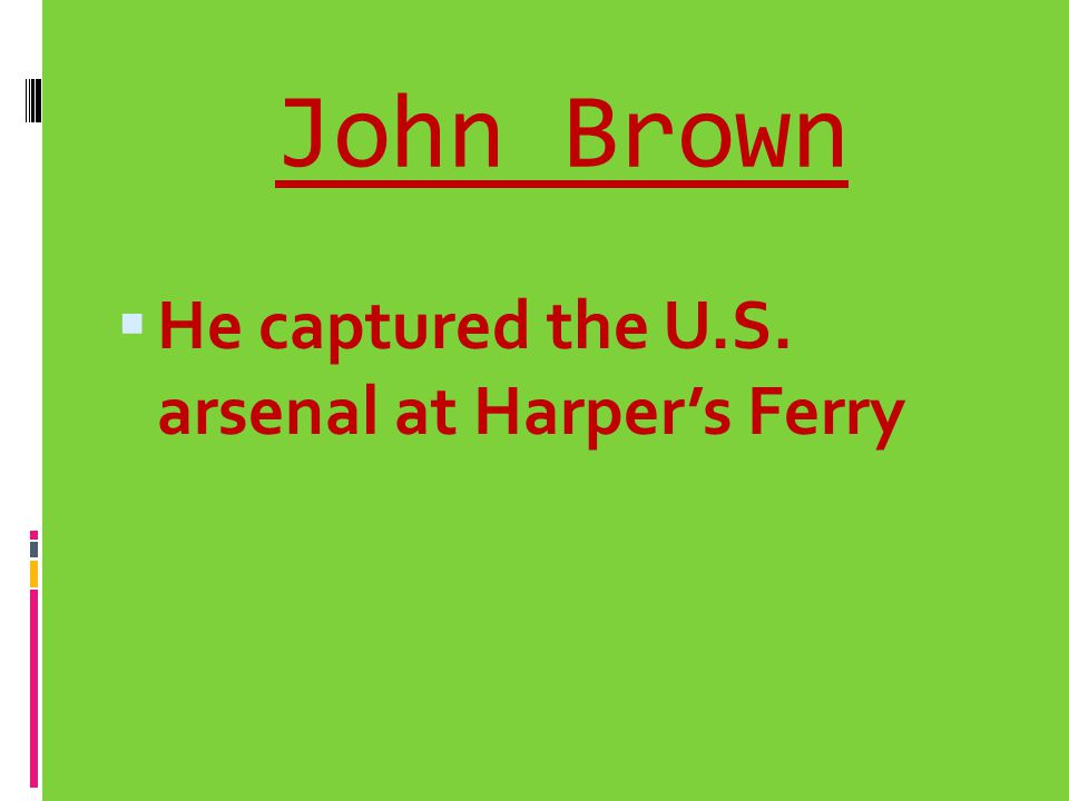 John Brown He captured the U.S. arsenal at Harper's Ferry