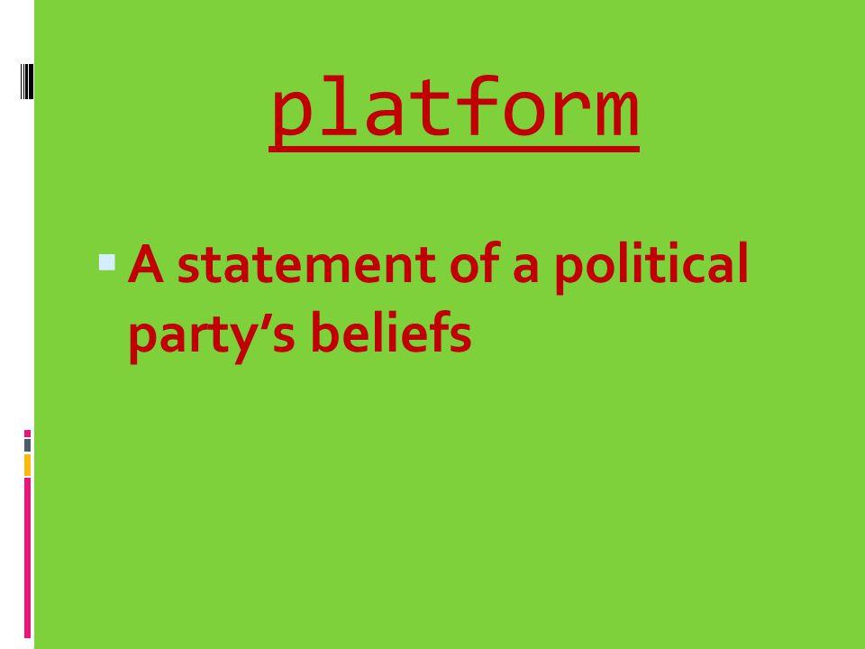 platform A statement of a political party's beliefs