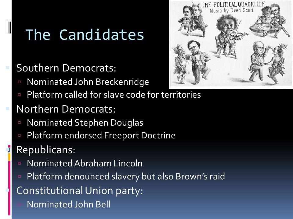 The Candidates Southern Democrats: Northern Democrats: Republicans: