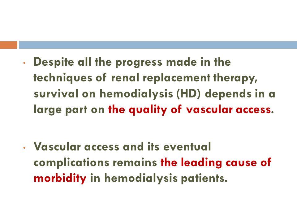 Despite all the progress made in the techniques of renal replacement therapy, survival on hemodialysis (HD) depends in a large part on the quality of vascular access.