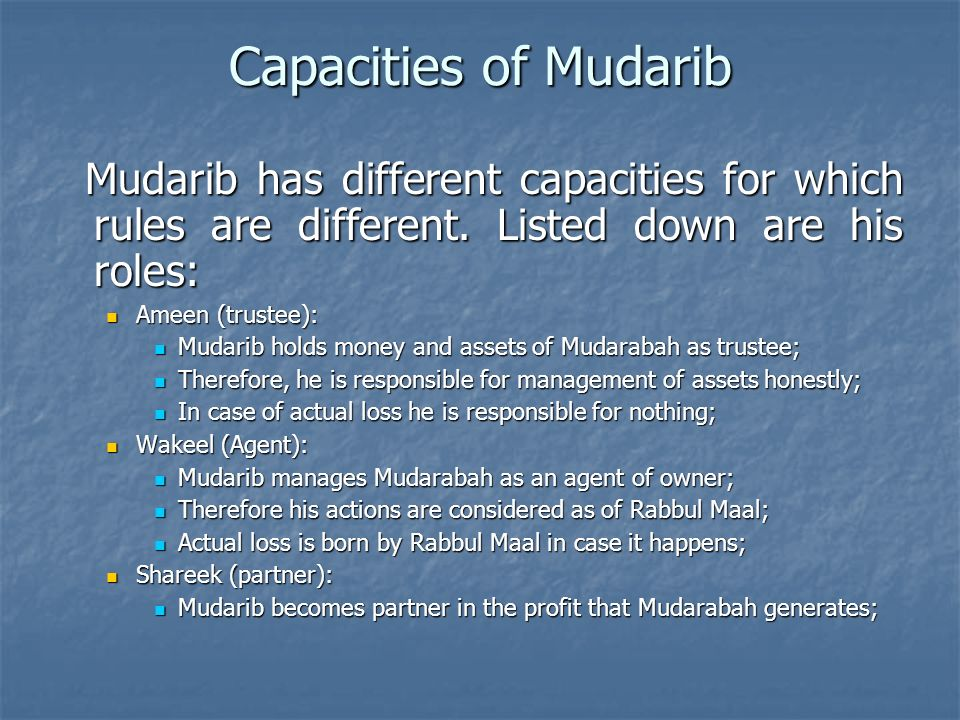 Capacities of Mudarib Mudarib has different capacities for which rules are different. Listed down are his roles:
