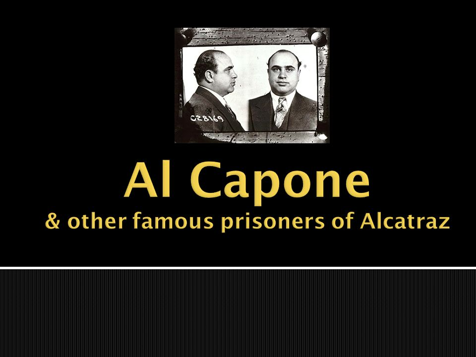 Al Capone & other famous prisoners of Alcatraz