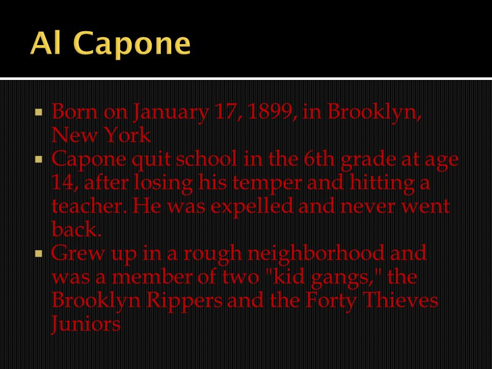 Al Capone Born on January 17, 1899, in Brooklyn, New York