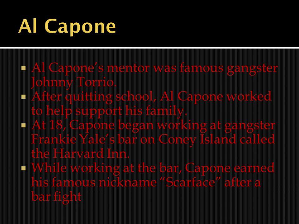 Al Capone Al Capone's mentor was famous gangster Johnny Torrio.
