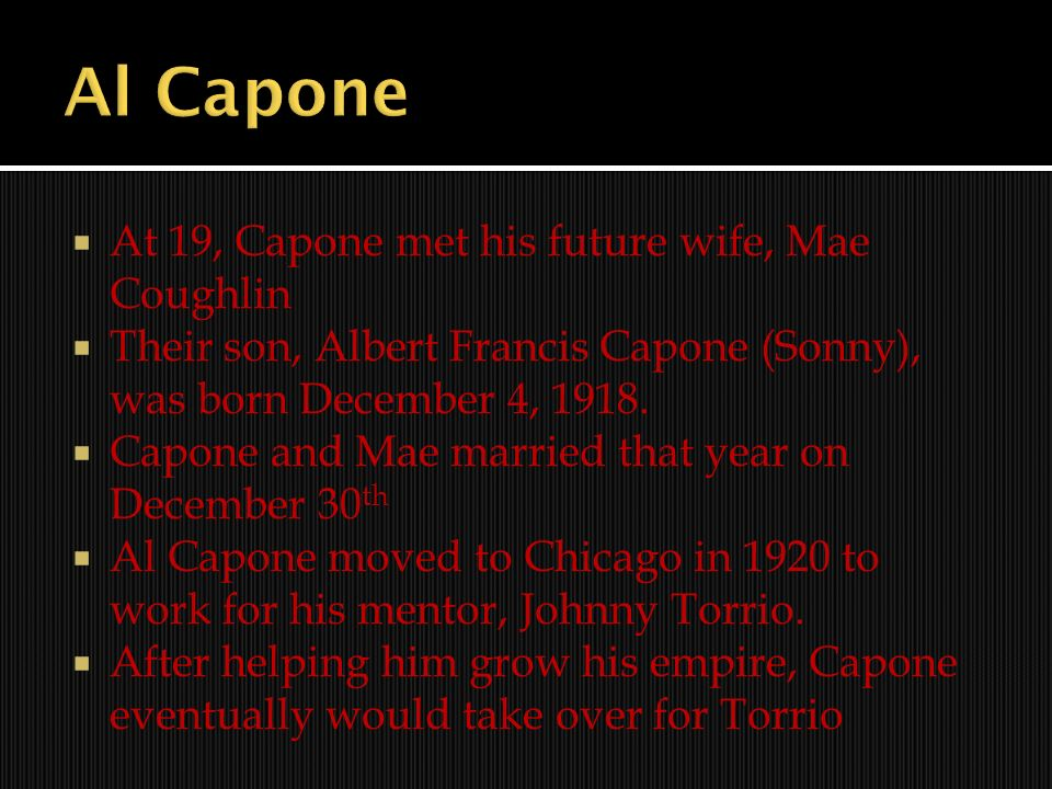 Al Capone At 19, Capone met his future wife, Mae Coughlin