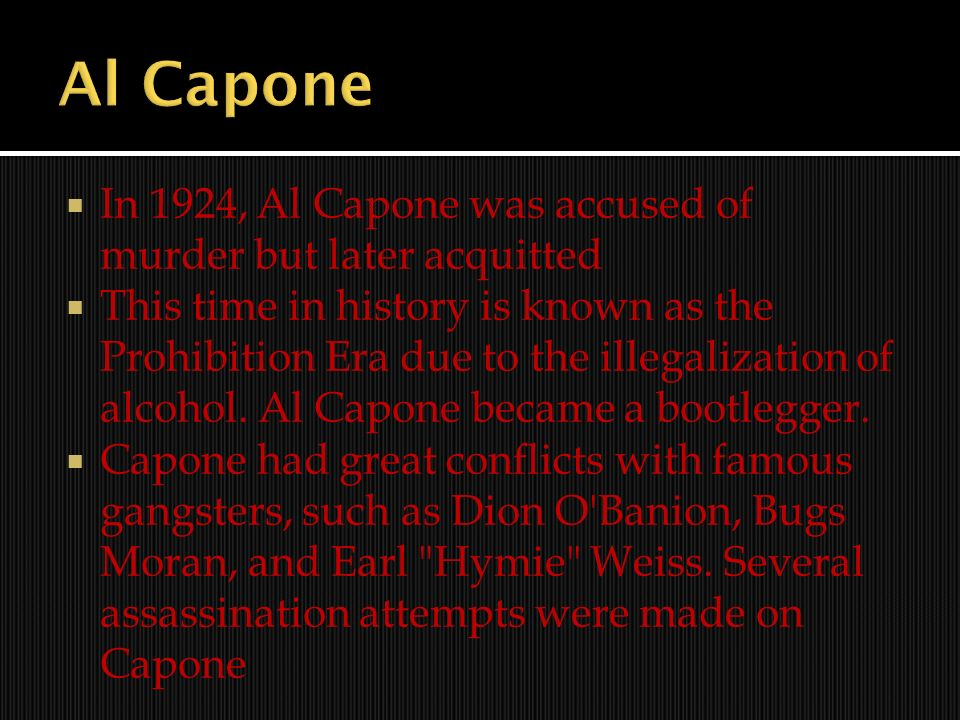 Al Capone In 1924, Al Capone was accused of murder but later acquitted