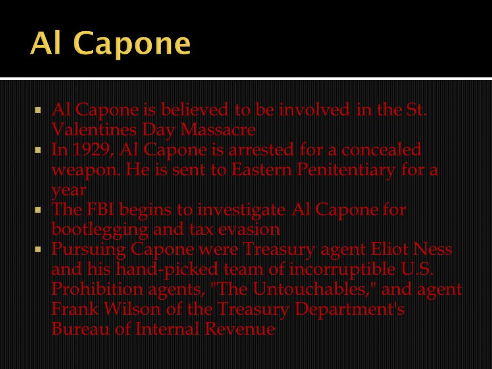 Al Capone Al Capone is believed to be involved in the St. Valentines Day Massacre.