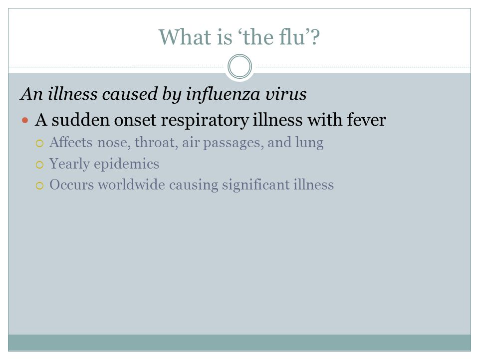 What is 'the flu' An illness caused by influenza virus