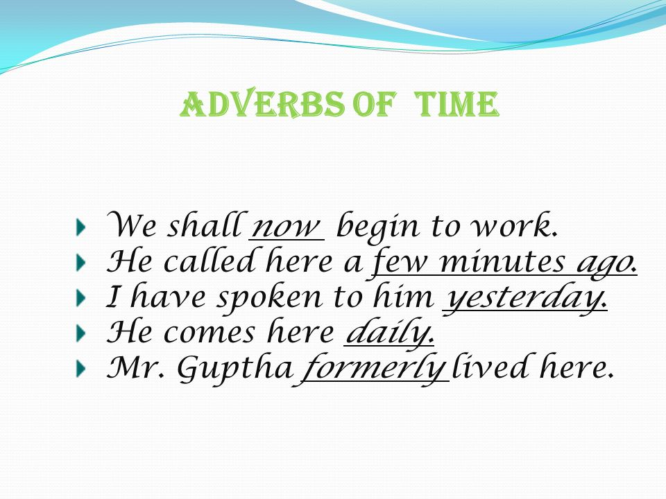 Adverbs Of Time We shall now begin to work.