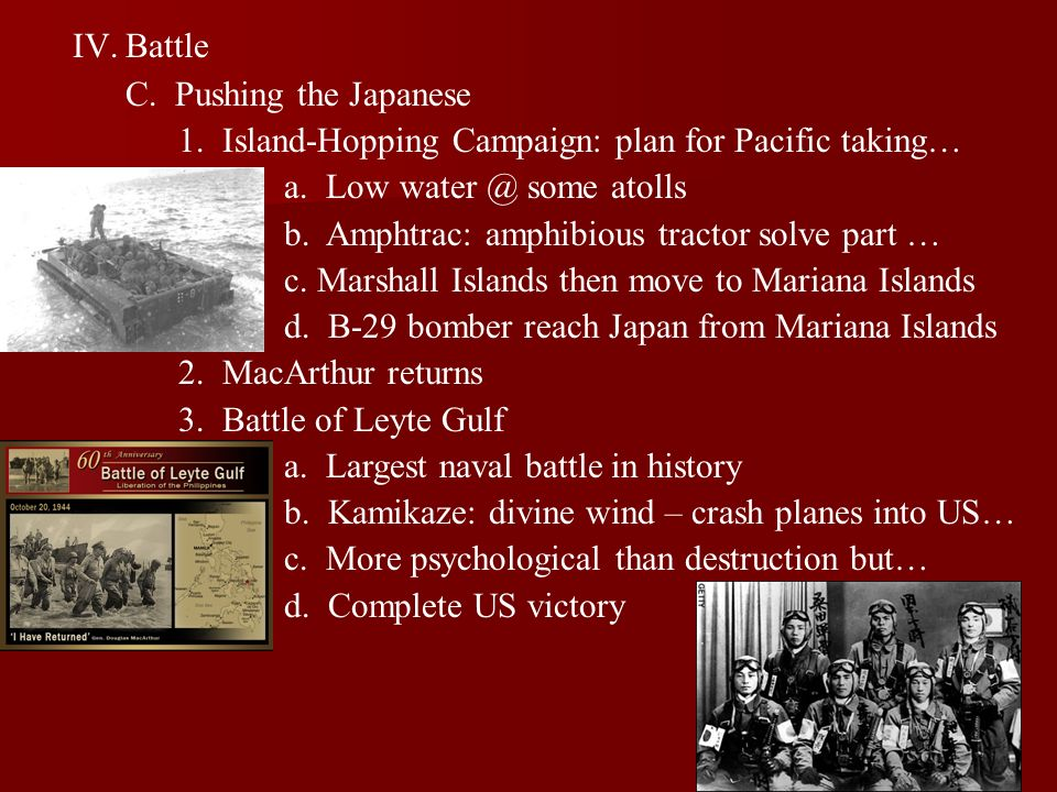 Battle C. Pushing the Japanese. 1. Island-Hopping Campaign: plan for Pacific taking… a. Low water @ some atolls.