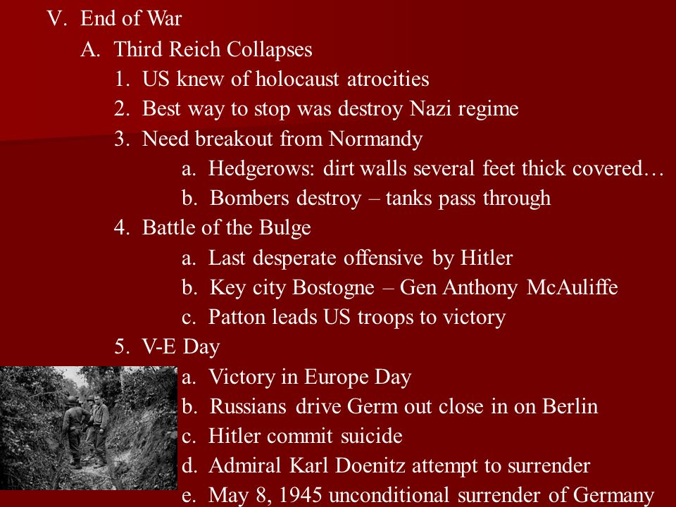 End of War A. Third Reich Collapses. 1. US knew of holocaust atrocities. 2. Best way to stop was destroy Nazi regime.