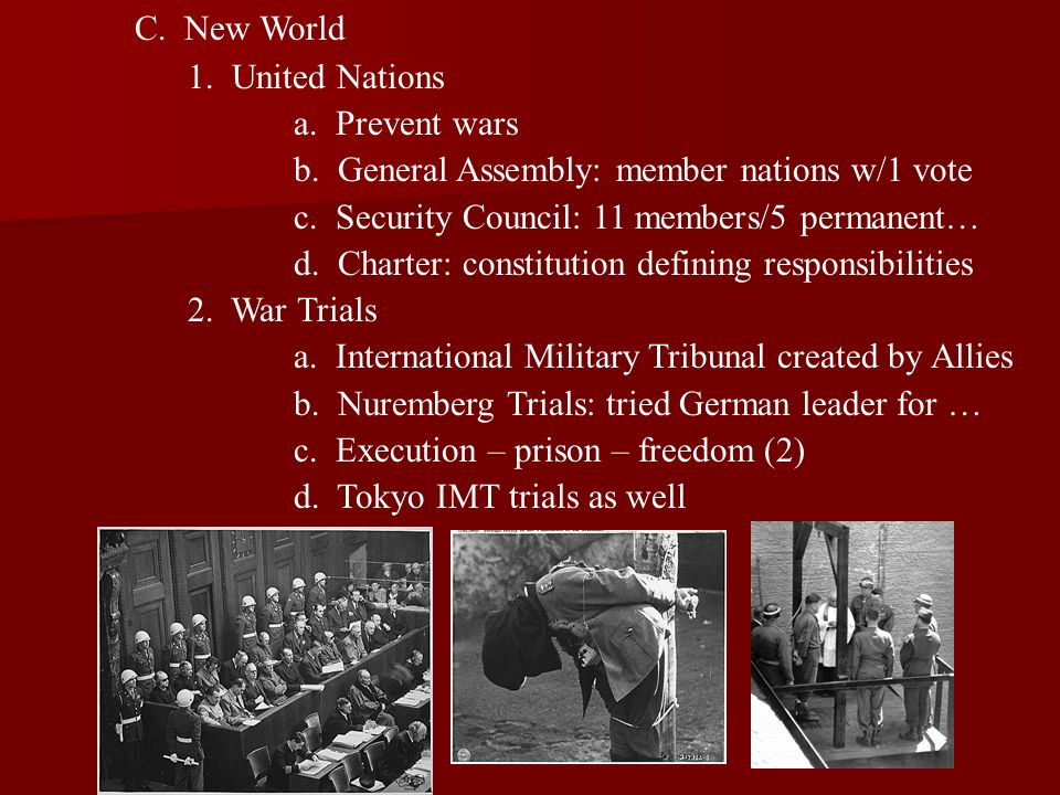 C. New World 1. United Nations. a. Prevent wars. b. General Assembly: member nations w/1 vote.
