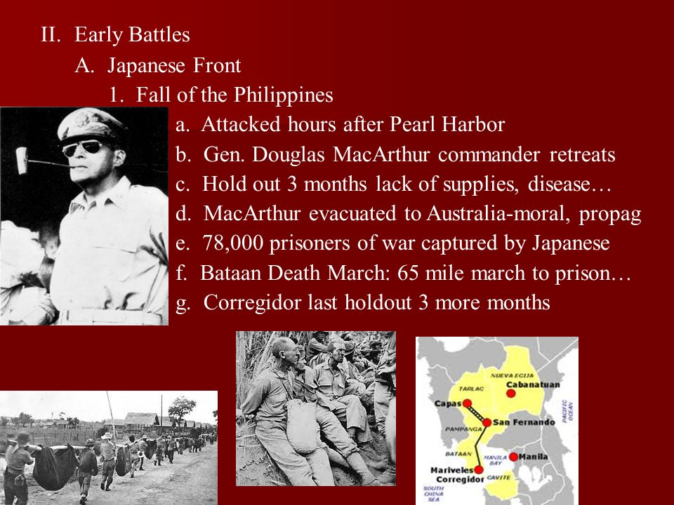 Early Battles A. Japanese Front. 1. Fall of the Philippines. a. Attacked hours after Pearl Harbor.