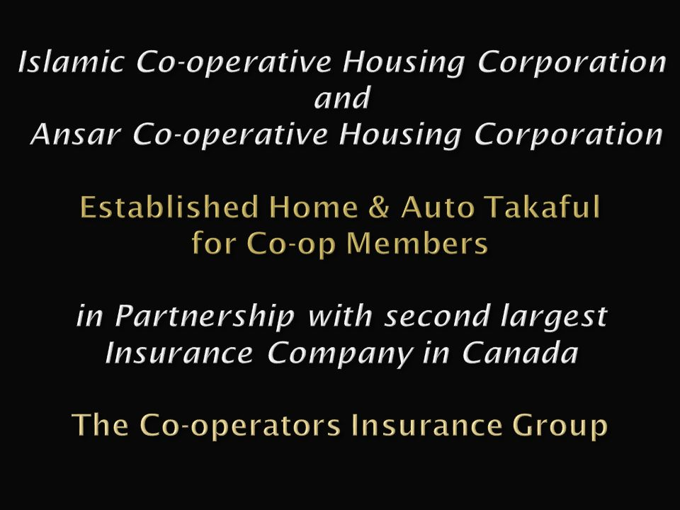 Islamic Co-operative Housing Corporation and Ansar Co-operative Housing Corporation Established Home & Auto Takaful for Co-op Members in Partnership with second largest Insurance Company in Canada The Co-operators Insurance Group