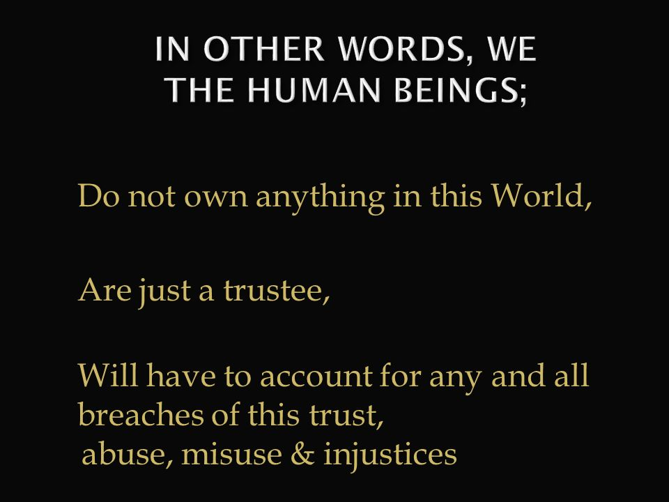 IN OTHER WORDS, WE THE HUMAN BEINGS;
