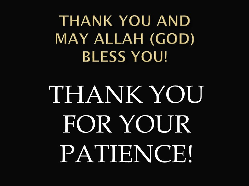 THANK YOU AND MAY ALLAH (GOD) BLESS YOU!