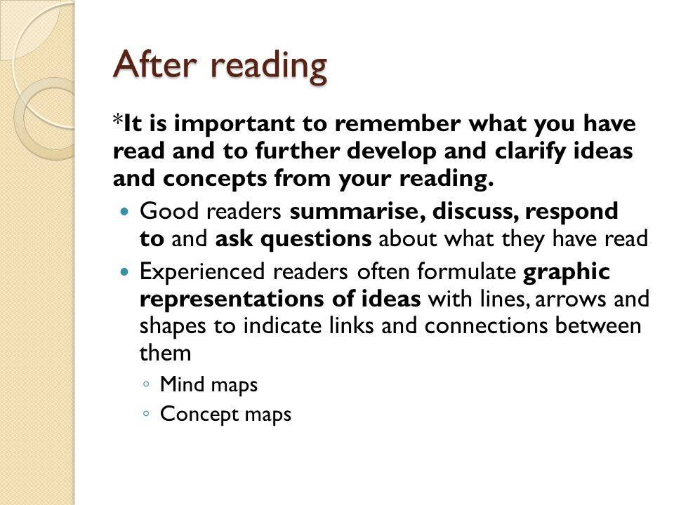 After reading *It is important to remember what you have read and to further develop and clarify ideas and concepts from your reading.