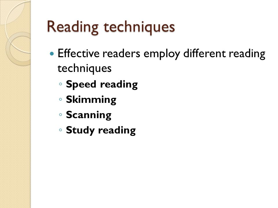 Reading techniques Effective readers employ different reading techniques. Speed reading. Skimming.