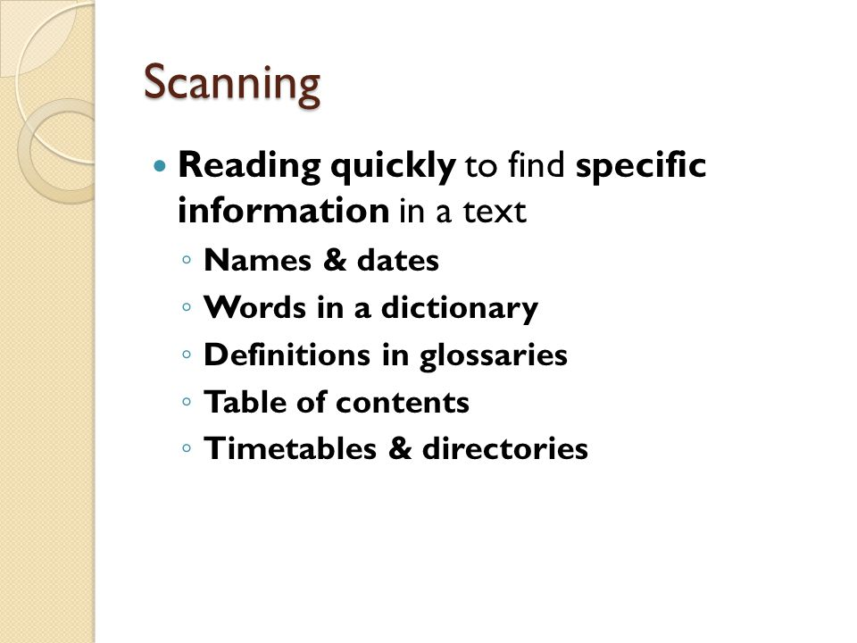 Scanning Reading quickly to find specific information in a text