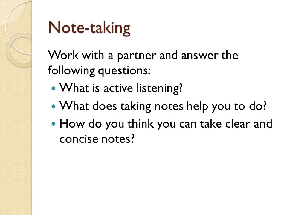 Note-taking Work with a partner and answer the following questions: