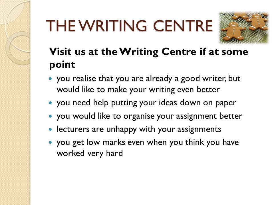 THE WRITING CENTRE Visit us at the Writing Centre if at some point