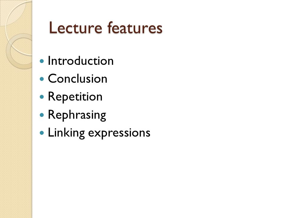 Lecture features Introduction Conclusion Repetition Rephrasing