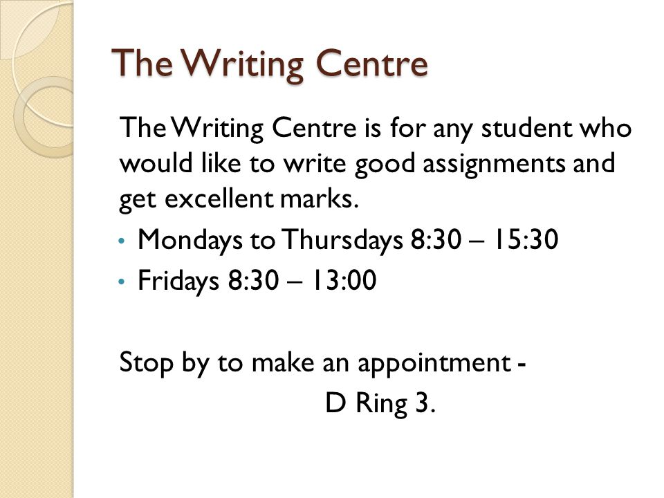 The Writing Centre The Writing Centre is for any student who would like to write good assignments and get excellent marks.