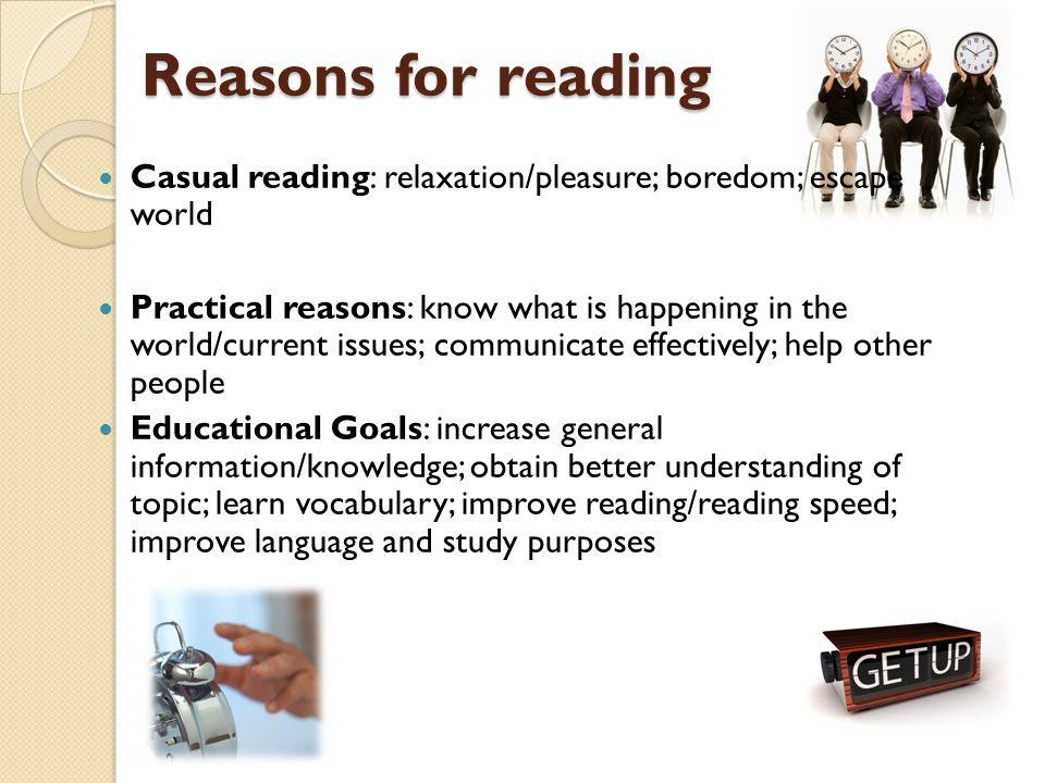Reasons for reading Casual reading: relaxation/pleasure; boredom; escape world.