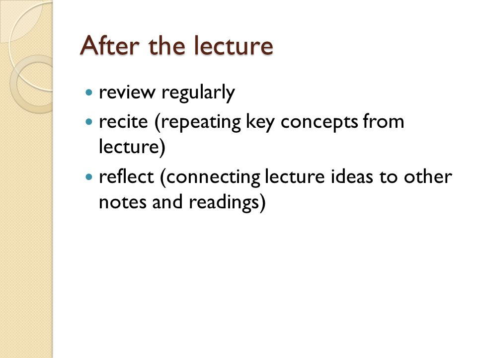 After the lecture review regularly