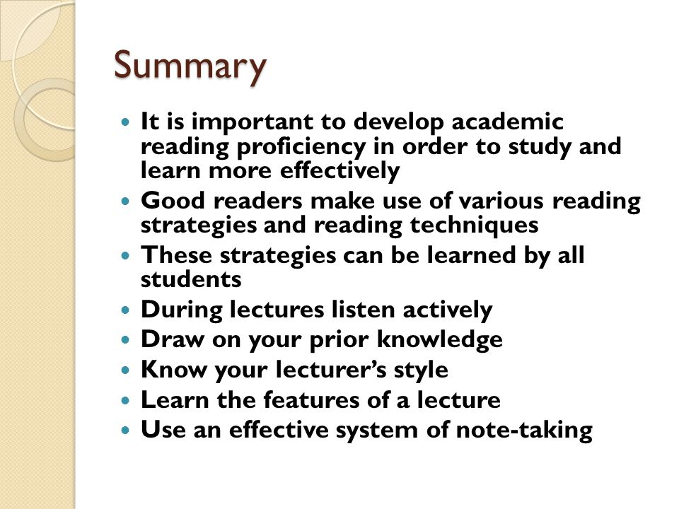 Summary It is important to develop academic reading proficiency in order to study and learn more effectively.