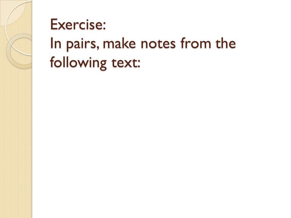 Exercise: In pairs, make notes from the following text: