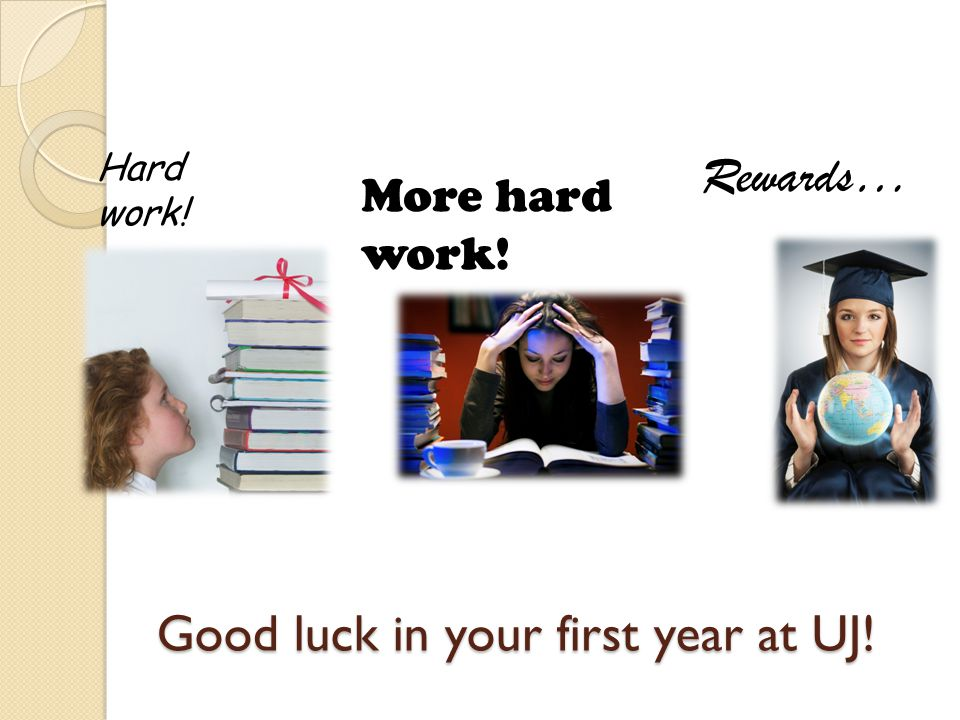 Good luck in your first year at UJ!
