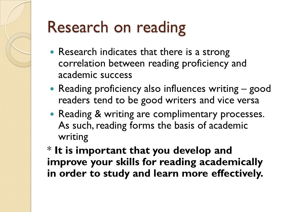 Research on reading Research indicates that there is a strong correlation between reading proficiency and academic success.